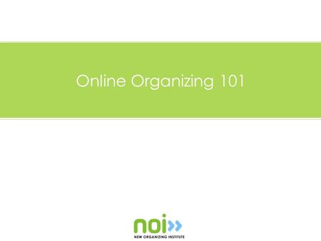 Online Organizing 101. What We'll Cover Who's Online? Why People Respond What the Internet Can Do Internal Organization Online Tools Track & Engage.