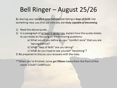 Bell Ringer – August 25/26 By leaving your comfort zone behind and taking a leap of faith into something new, you find out who you are truly capable of.