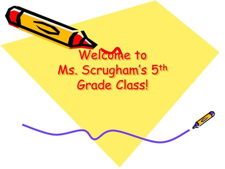 Welcome to Ms. Scrugham's 5 th Grade Class!. Ms. Scrugham.