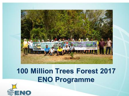 100 Million Trees Forest 2017 ENO Programme. Environment Online - ENO A global virtual school and network for sustainable development, founded in 2000.