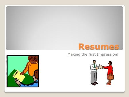 Resumes Making the first Impression!. A resume can make or break you in your search for a job and it can be particularly difficult to write one that shines.