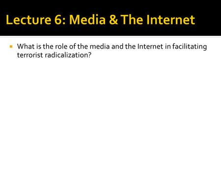  What is the role of the media and the Internet in facilitating terrorist radicalization?