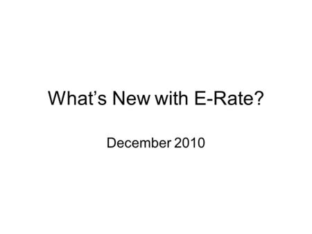What's New with E-Rate? December 2010. Contact information Pam Jacobs 515-975-0071 A copy of the powerpoint is available at