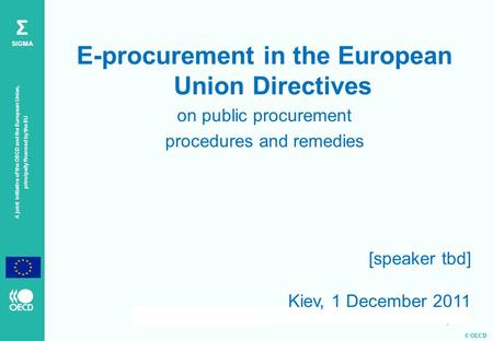 © OECD A joint initiative of the OECD and the European Union, principally financed by the EU Σ SIGMA E-procurement in the European Union Directives on.