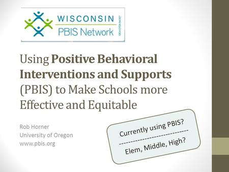 Using Positive Behavioral Interventions and Supports (PBIS) to Make Schools more Effective and Equitable Rob Horner University of Oregon www.pbis.org Currently.
