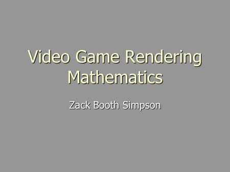 Video Game Rendering Mathematics Zack Booth Simpson.