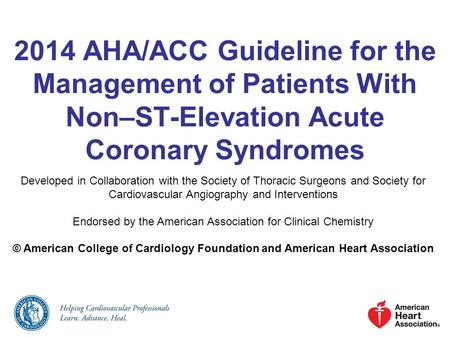 2014 AHA/ACC Guideline for the Management of Patients With Non–ST-Elevation Acute Coronary Syndromes Developed in Collaboration with the Society of Thoracic.