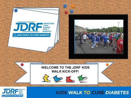 WELCOME TO THE JDRF KIDS WALK KICK-OFF!. Type 1 Diabetes (T1D) Type 2 Diabetes.