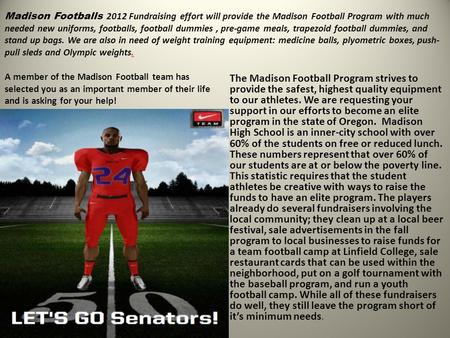 Madison Footballs 2012 Fundraising effort will provide the Madison Football Program with much needed new uniforms, footballs, football dummies, pre-game.