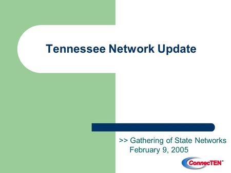 Tennessee Network Update >> Gathering of State Networks February 9, 2005.