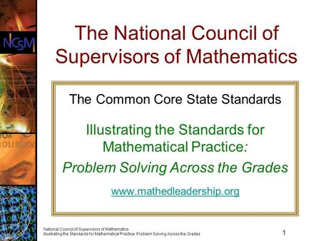 1 National Council of Supervisors of Mathematics Illustrating the Standards for Mathematical Practice: Problem Solving Across the Grades The National Council.