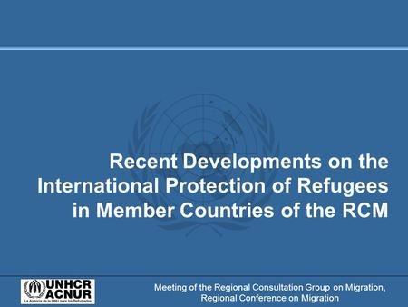 Meeting of the Regional Consultation Group on Migration, Regional Conference on Migration Recent Developments on the International Protection of Refugees.