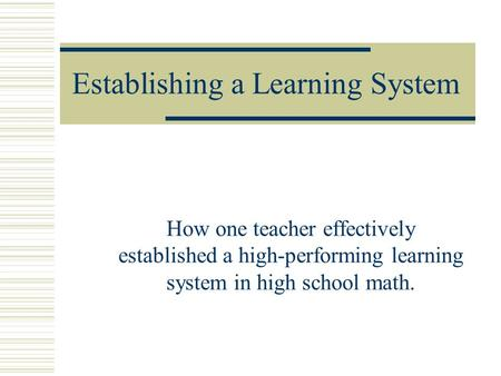 Establishing a Learning System How one teacher effectively established a high-performing learning system in high school math.