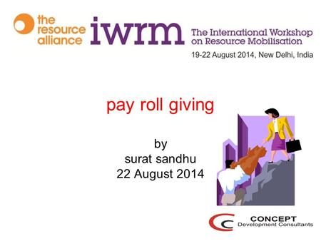 Pay roll giving by surat sandhu 22 August 2014. Why individual fundraising? Payroll giving-What, Why? Why it makes sense for companies and NGOs Simple.