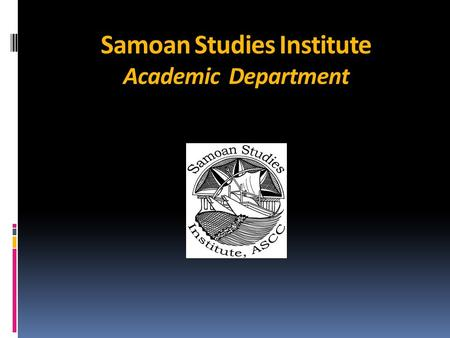 Samoan Studies Institute Academic Department. Outline of presentation 1. Integrated Educational Assessment Model2. Alignment of SLOS3. Assessing SLOs4.