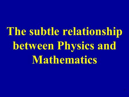 1 The subtle relationship between Physics and Mathematics.