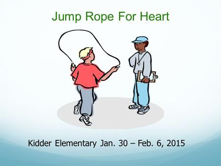 Jump Rope For Heart Kidder Elementary Jan. 30 – Feb. 6, 2015.