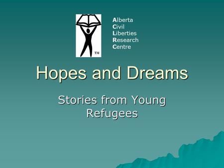 Hopes and Dreams Stories from Young Refugees Alberta Civil Liberties Research Centre.