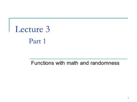 1 Lecture 3 Part 1 Functions with math and randomness.