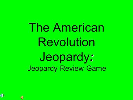 : The American Revolution Jeopardy: Jeopardy Review Game.