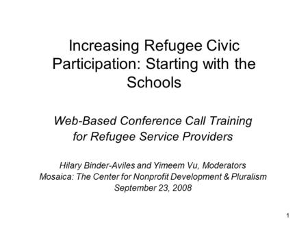 1 Increasing Refugee Civic Participation: Starting with the Schools Web-Based Conference Call Training for Refugee Service Providers Hilary Binder-Aviles.