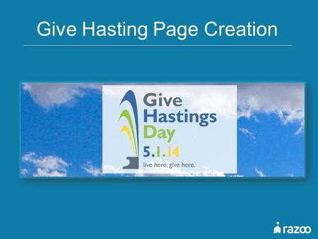 Give Hasting Page Creation. Today's Agenda  Creating Your Page  Online Fundraising Tips  Lets Talk Strategy.