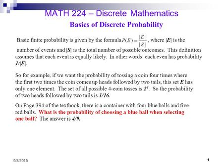 1 9/8/2015 MATH 224 – Discrete Mathematics Basic finite probability is given by the formula, where |E| is the number of events and |S| is the total number.