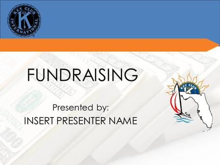 FUNDRAISING Presented by: INSERT PRESENTER NAME. Why do we fundraise?Why do we fundraise? For Key Club activities and nonprofit organizations District.