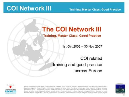 COI Network III Training, Master Class, Good Practice The COI Network III Training, Master Class, Good Practice 1st Oct 2006 – 30 Nov 2007 COI related.