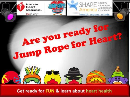 Get ready for FUN & learn about heart health Are you ready for Jump Rope for Heart?