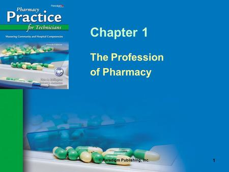 © Paradigm Publishing, Inc. 1 Chapter 1 The Profession of Pharmacy.