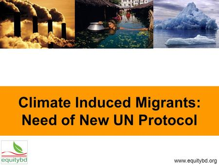 Climate Induced Migrants: Need of New UN Protocol www.equitybd.org.