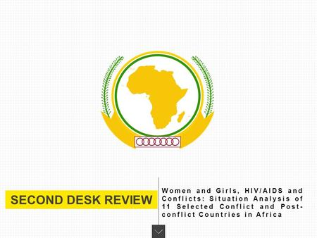 SECOND DESK REVIEW Women and Girls, HIV/AIDS and Conflicts: Situation Analysis of 11 Selected Conflict and Post- conflict Countries in Africa.