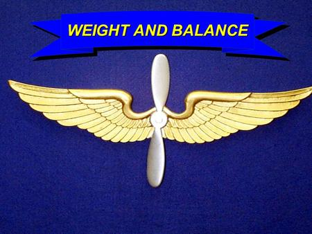 TH-67 WEIGHT AND BALANCE WEIGHT AND BALANCE TH-67 WEIGHT AND BALANCE TERMINAL LEARNING OBJECTIVE: At the completion of this lesson the student will: