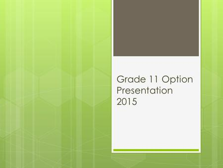 Grade 11 Option Presentation 2015. Course Selection Timelines: On line course selection NOW OPEN! Submit by February 20th, 2015. Students that do not.