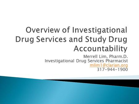 Merrell Lim, Pharm.D. Investigational Drug Services Pharmacist 317-944-1900.