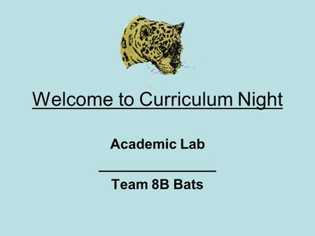 Welcome to Curriculum Night Academic Lab _______________ Team 8B Bats.