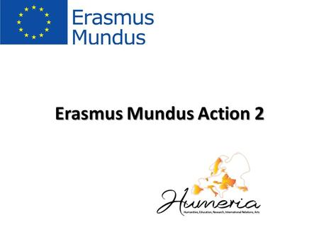 Erasmus Mundus Action 2. Erasmus Mundus Erasmus Mundus is a cooperation and mobility programme in the field of higher education that aims to enhance the.
