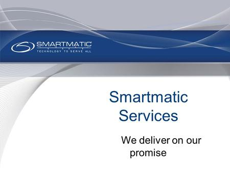 Smartmatic Services We deliver on our promise. Electoral Technology.