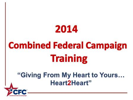 """Giving From My Heart to Yours… Heart2Heart"". Organizational Structure CFC Chairperson – Scott Raymond CFC Director – Nickie Hand Loaned Executives Division."