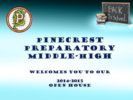 P inecrest P reparatory m iddle- h igh welcomes you to our 2014-2015 Open house.