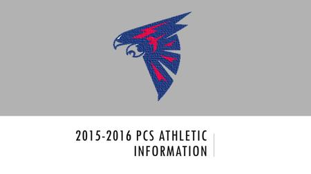 2015-2016 PCS ATHLETIC INFORMATION. REGISTRATION FORMS Forms required for participation on PCS and Co-op teams 1. Activity Registration Form (available.