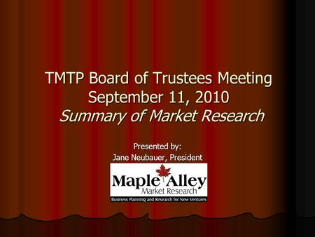 TMTP Board of Trustees Meeting September 11, 2010 Summary of Market Research Presented by: Jane Neubauer, President.