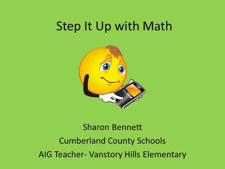 Step It Up with Math Sharon Bennett Cumberland County Schools