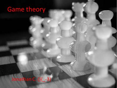 Game theory Jonathan C. (}{_-3). What is it? Uses models to study interactions with games. It applies to various fields like; economics, biology, political.