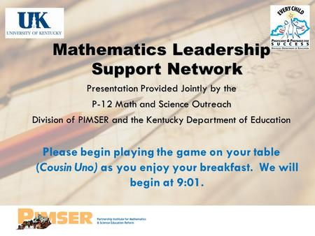 Mathematics Leadership Support Network Presentation Provided Jointly by the P-12 Math and Science Outreach Division of PIMSER and the Kentucky Department.