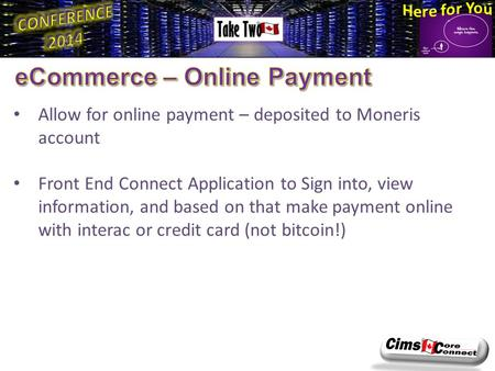 Allow for online payment – deposited to Moneris account Front End Connect Application to Sign into, view information, and based on that make payment online.