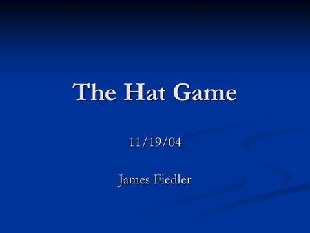 The Hat Game 11/19/04 James Fiedler. References Hendrik W. Lenstra, Jr. and Gadiel Seroussi, On Hats and Other Covers, preprint, 2002,