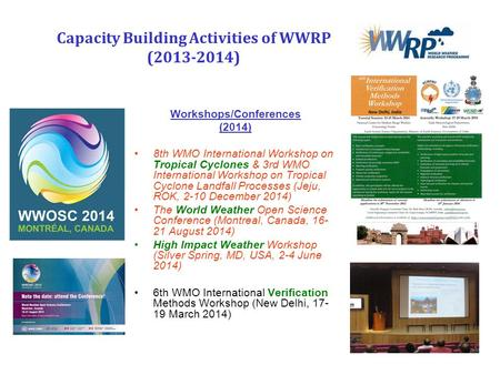 Capacity Building Activities of WWRP (2013-2014) Workshops/Conferences (2014) 8th WMO International Workshop on Tropical Cyclones & 3rd WMO International.