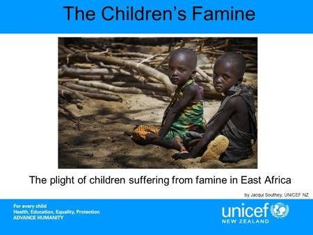 The Children's Famine The plight of children suffering from famine in East Africa by Jacqui Southey, UNICEF NZ.